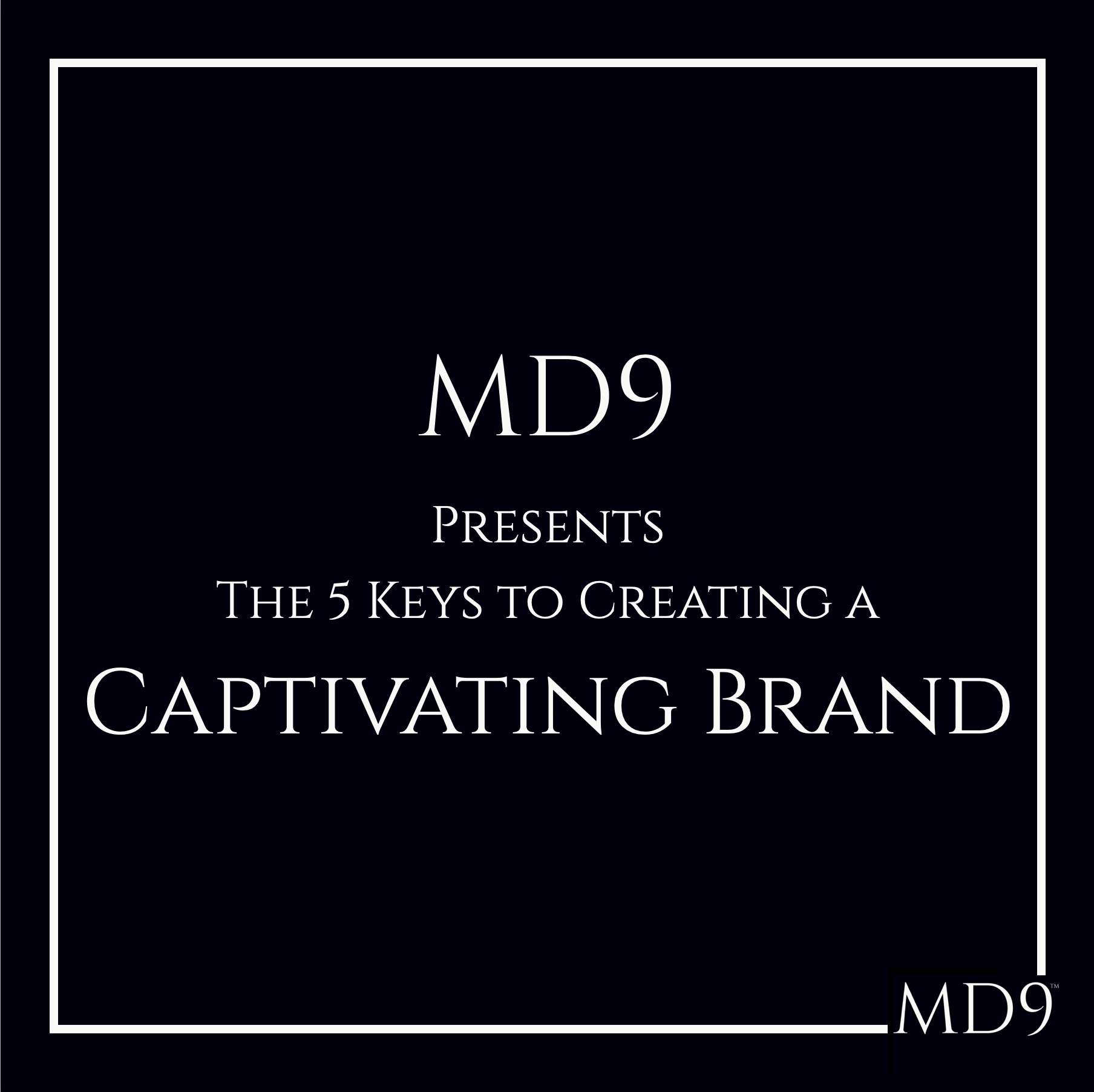 The 5 Keys To Creating A Captivating Brand