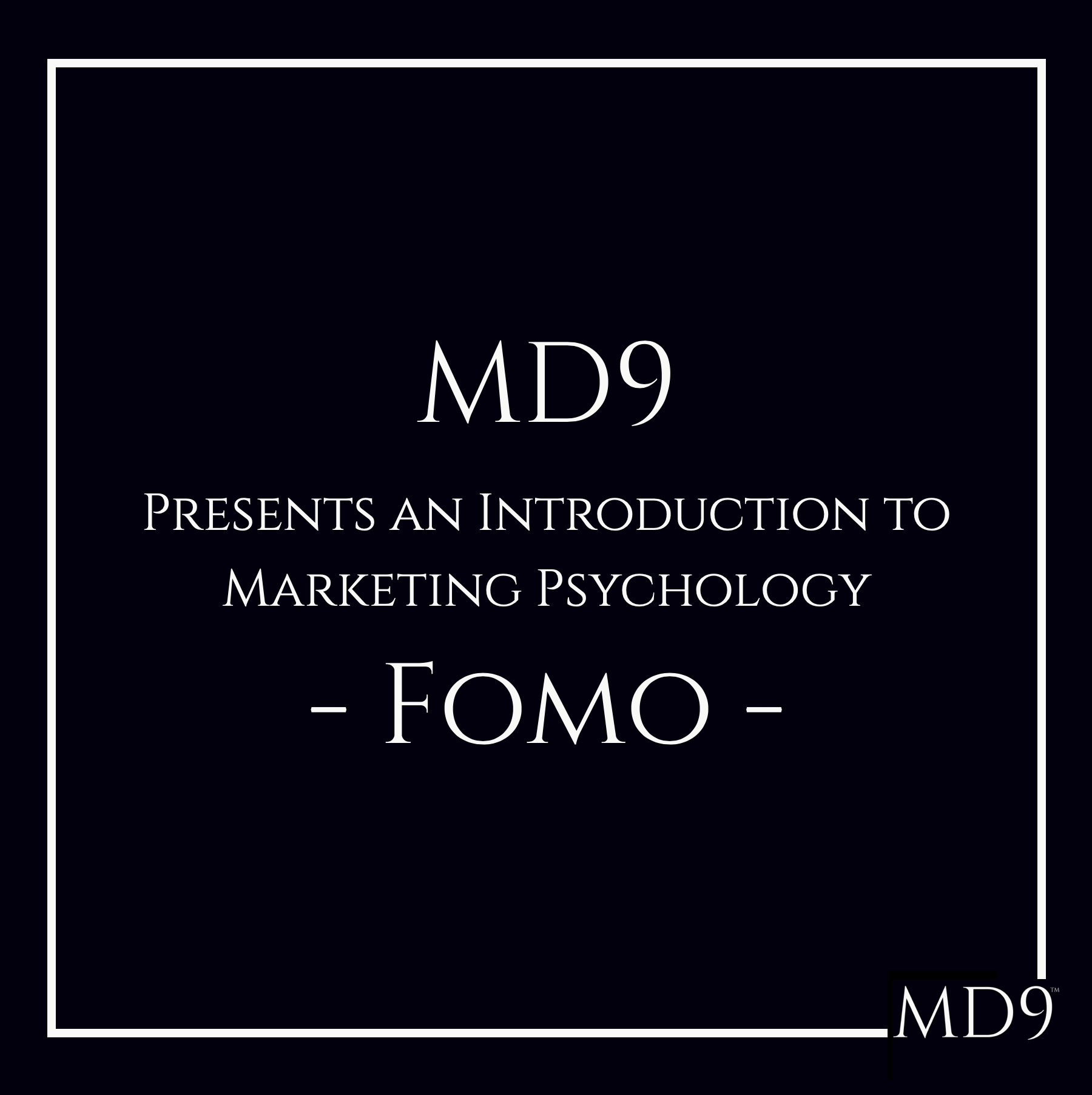 MD9's Introduction To Marketing Psychology – Fomo