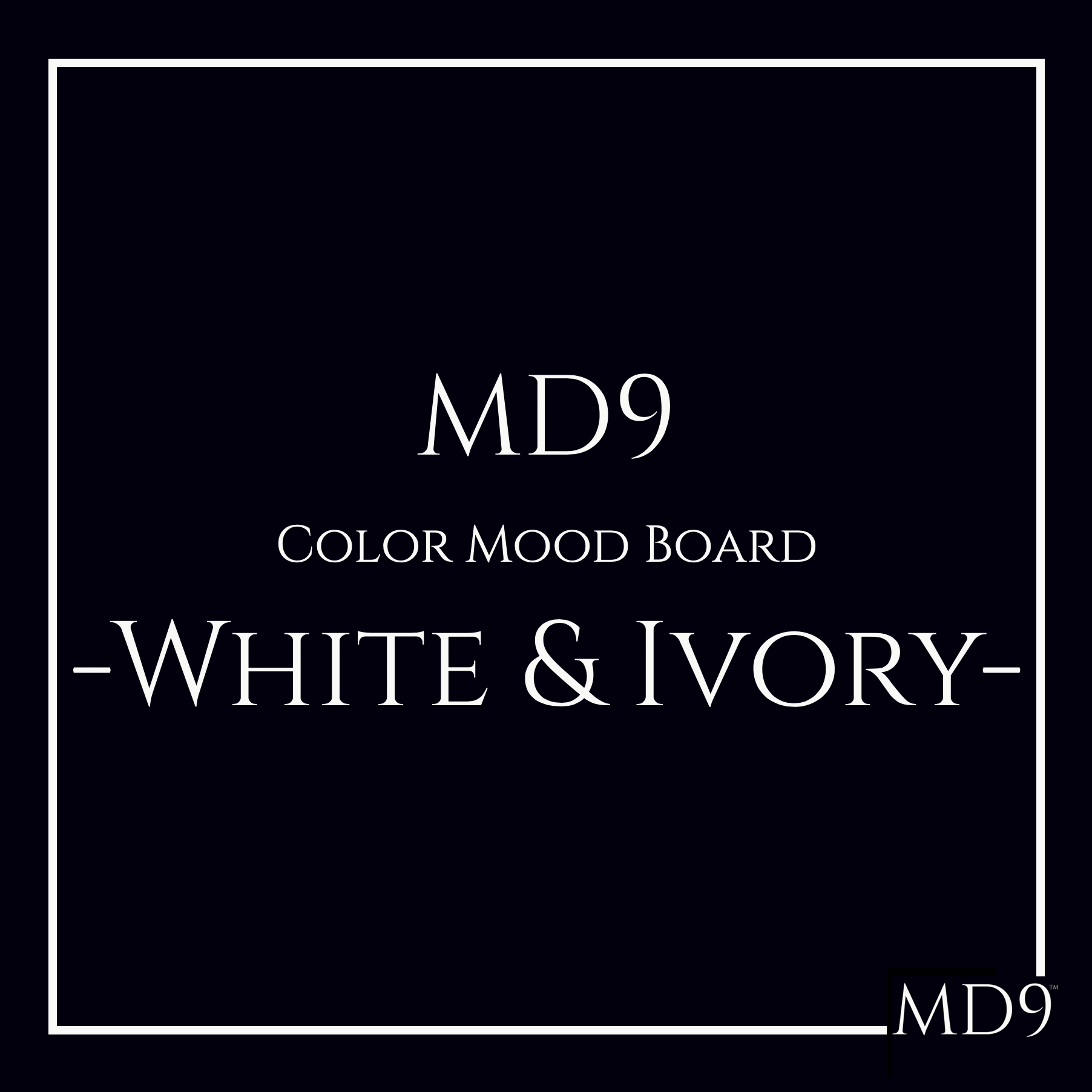 MD9's Colors Mood Board – White & Ivory