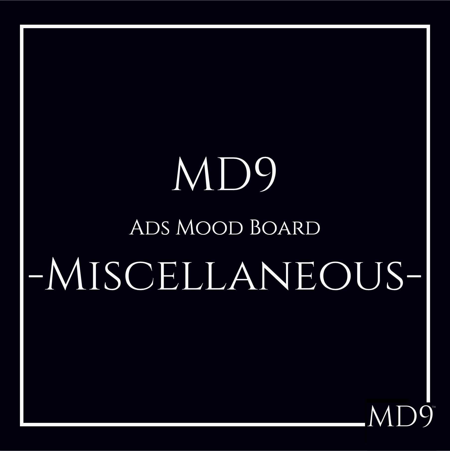 MD9's Ads Mood Board – Miscellaneous