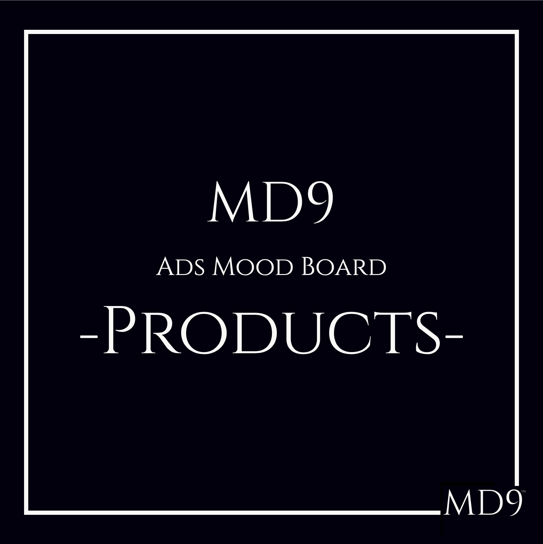 MD9's Ads Mood Board – Products